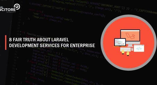 8 fair truth about Laravel Development Services for enterprises