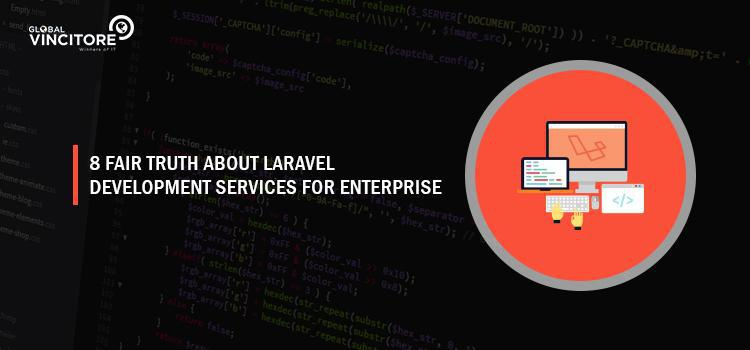 8 fair truth about Laravel Development Services for enterprises